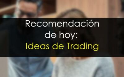 Recomendación de hoy: Ideas de Trading