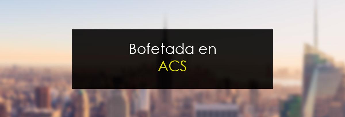 Bofetada en ACS