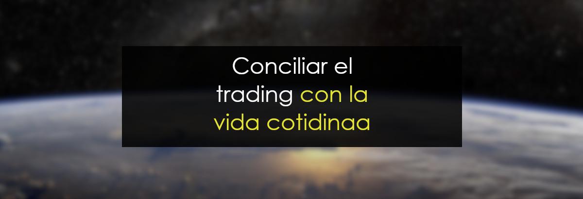 Conciliar el trading con la vida cotidiana