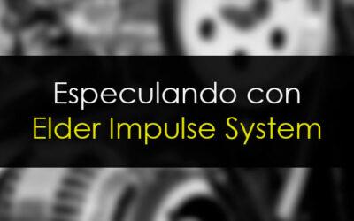 Especulando con Elder Impulse System