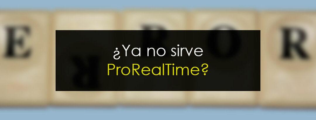 ¿Ya no sirve ProRealTime?