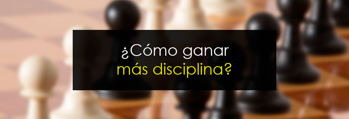 ¿Cómo ganar más disciplina?