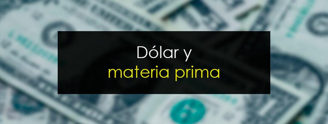 Insostenible: Dolar y materia prima