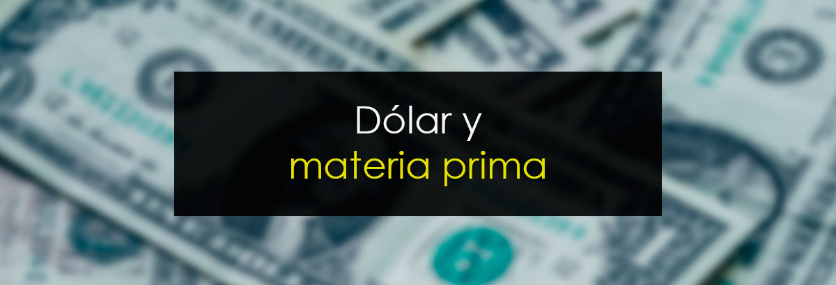 Dólar y materia prima