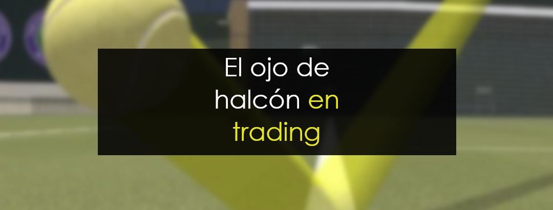 El ojo del halcón en trading