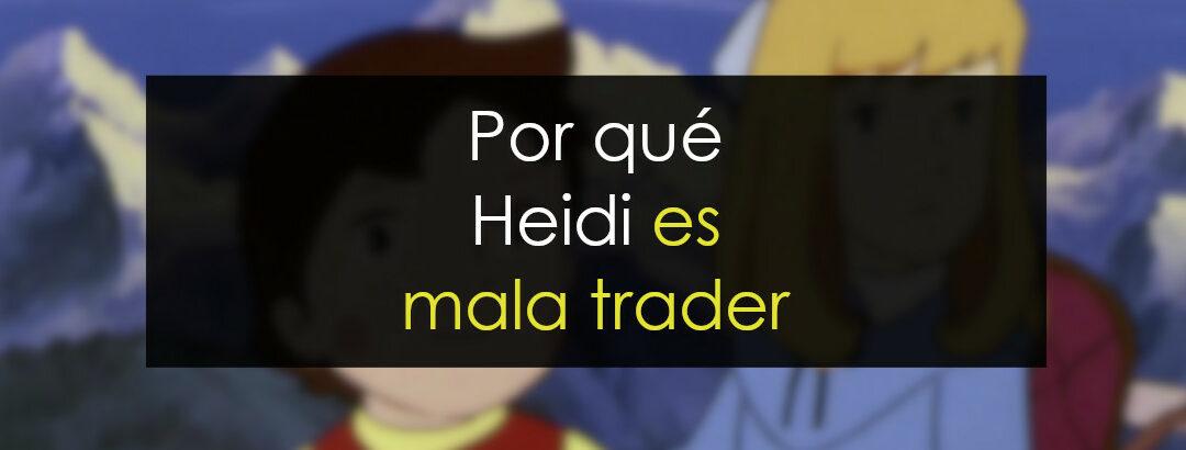 Por qué Heidi no puede ser trader