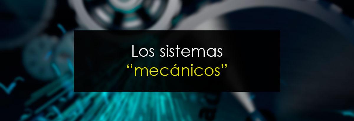 """Los sistemas """"mecánicos"""""""