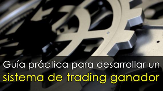 Guía práctica para desarrollar un sistema de trading ganador