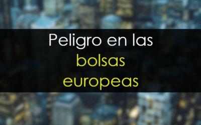 Peligro en las bolsas europeas