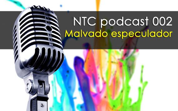 NTC podcast 002 - Malvado especulador