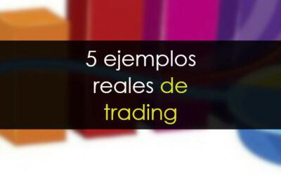 5 Ejemplos reales de trading