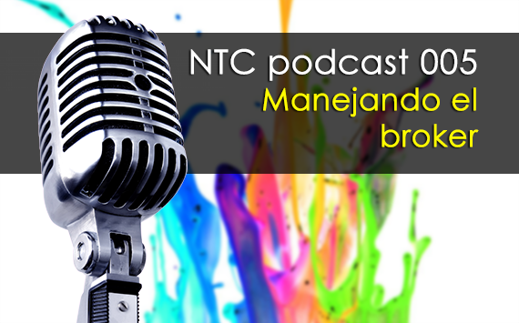 Manejando el broker – NTC podcast 005