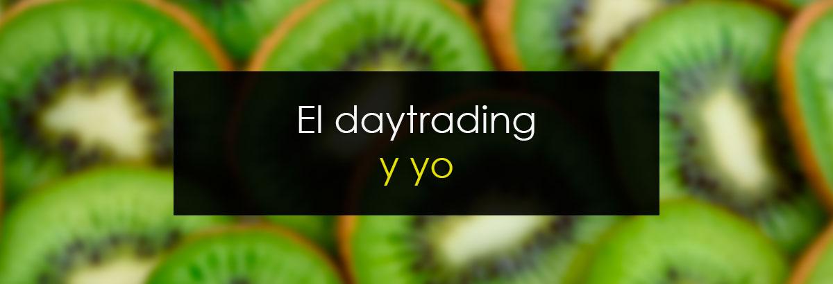 El daytrading y yo