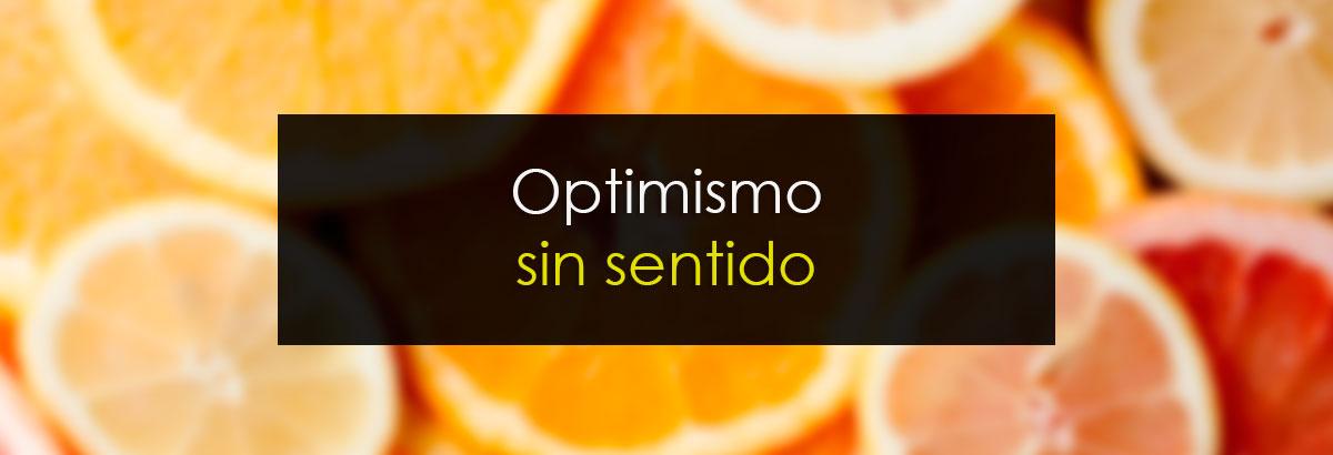 Optimismo sin sentido