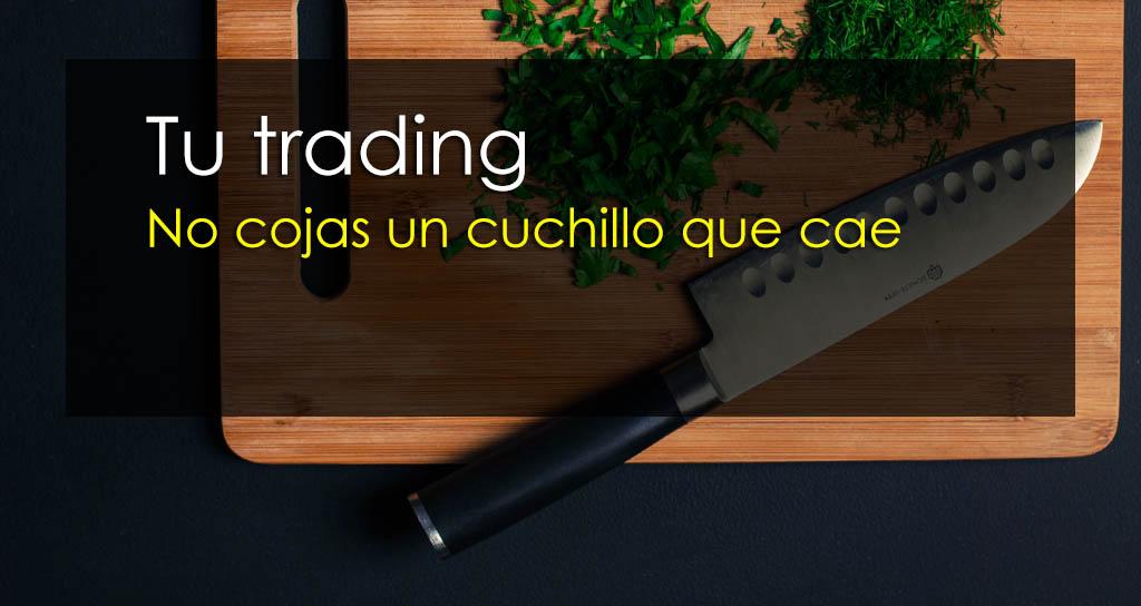 Tu trading: No cojas un cuchillo que cae