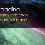 Tu trading – Si no hay resistencia ¿es bueno o malo?