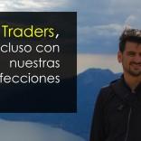 Traders: Incluso con nuestras imperfecciones