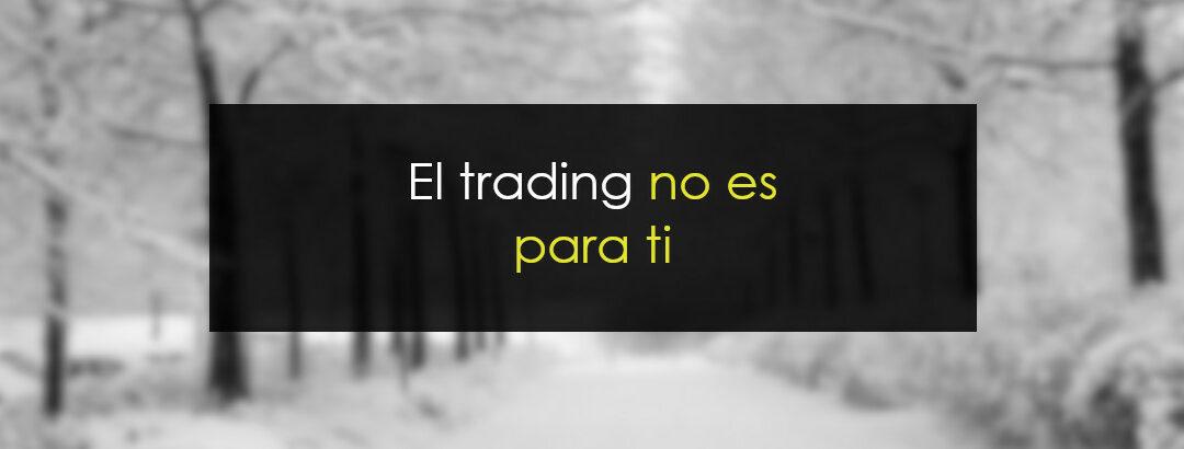 El trading no es para ti
