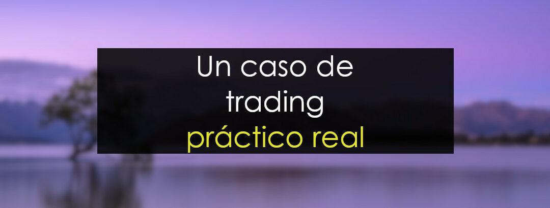 Un caso de trading práctico muy real