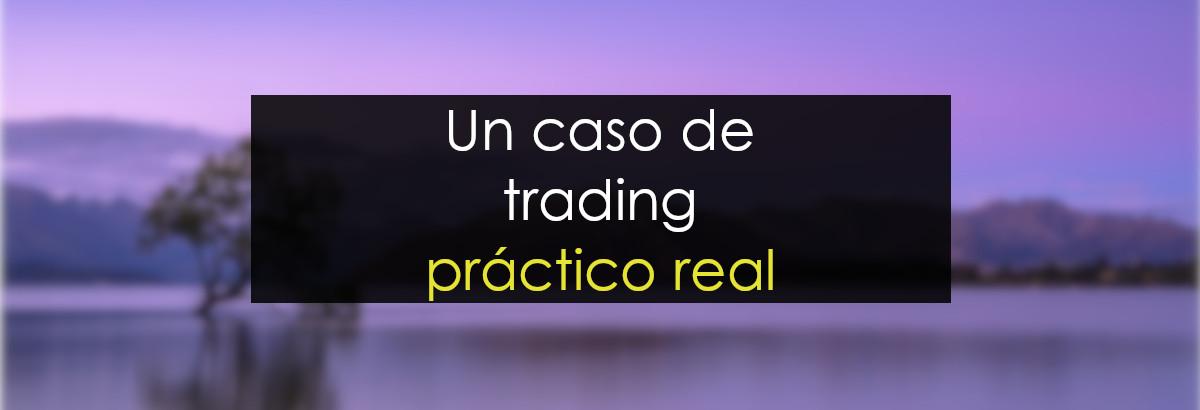 Un caso de trading práctico real