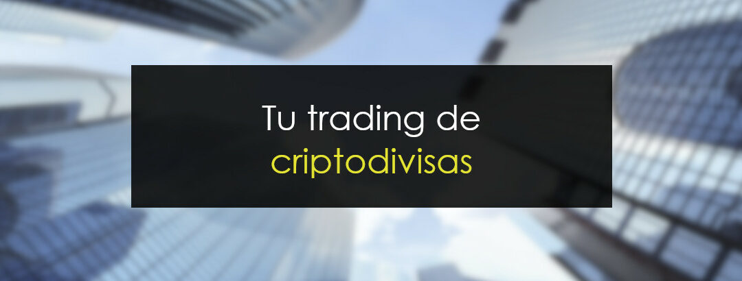 Tu trading de Criptodivisas