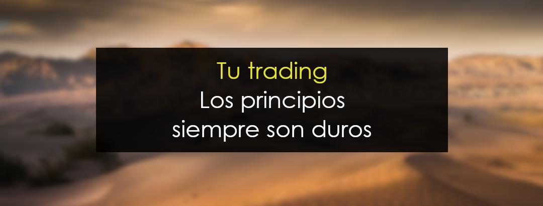 Tu trading – Los principios siempre son duros