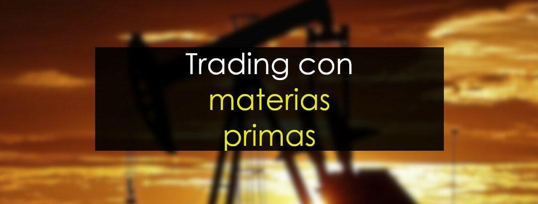 Trading con materias primas: Ha llegado la hora