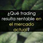 Qué trading resulta rentable con el mercado actual