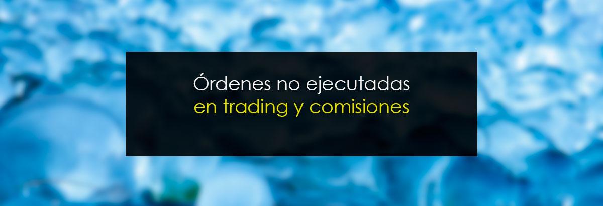 Órdenes no ejecutadas en trading y comisiones