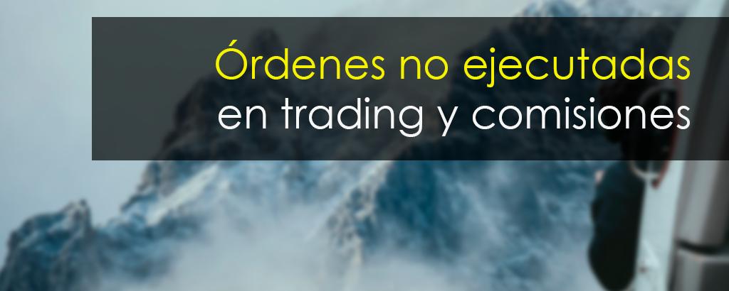 comisiones no ejecutadas trading