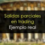 Salidas parciales en trading [Ejemplo real]