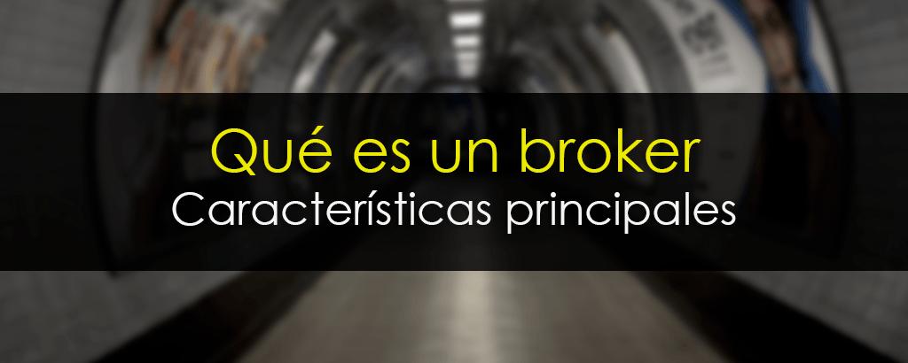 Qué es un broker: Características Principales