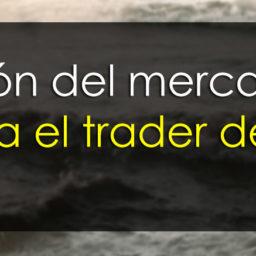 Visión del mercado para el trader de hoy