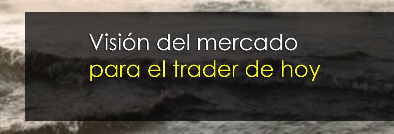 vision del mercado para el trader de hoy