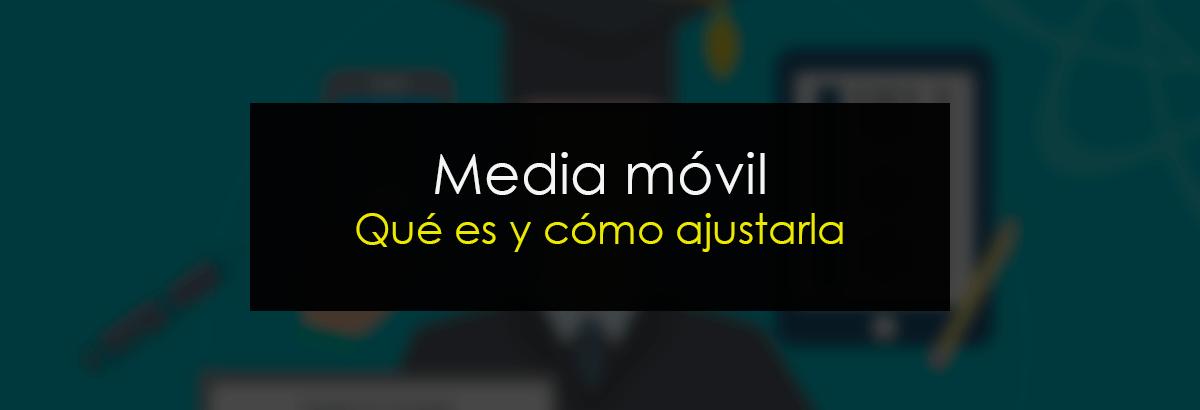 Media móvil ¿Qué es y cómo ajustarla?
