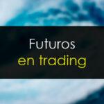 Futuros en Bolsa: Qué son, para qué sirven y cómo funcionan