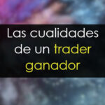 Las 4 cualidades del trader ganador