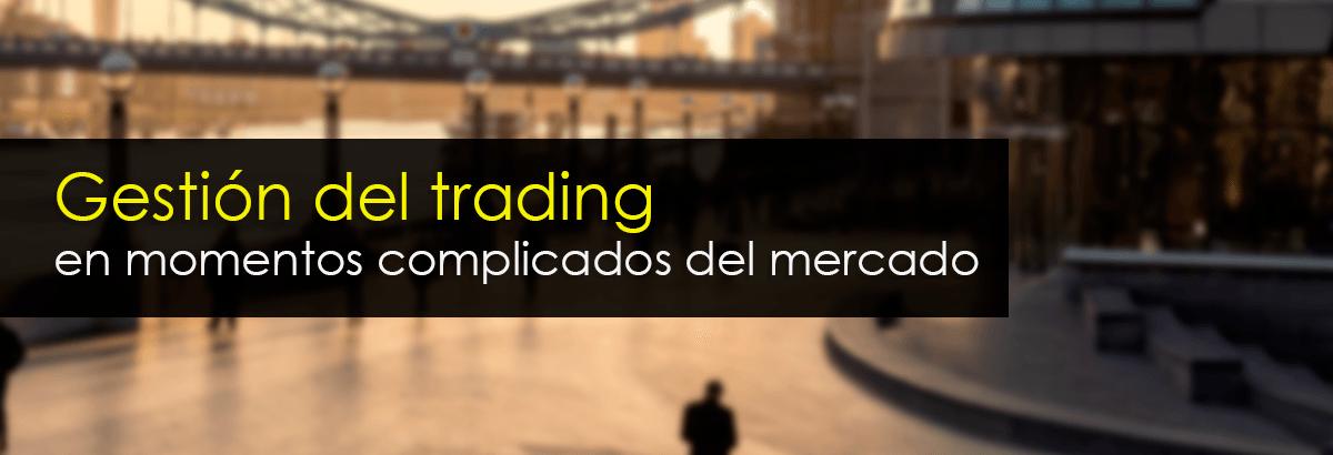 gestion trading momentos complicados