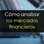 Cómo analizar los mercados financieros [Guía práctica]