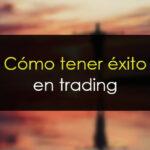 Cómo tener éxito en trading