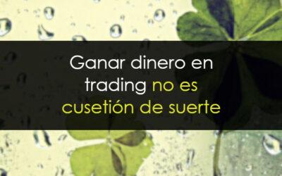 Ganar dinero en trading no es cuestión de suerte
