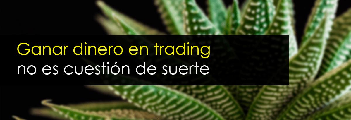 ganar dinero en trading no es cuestion de suerte