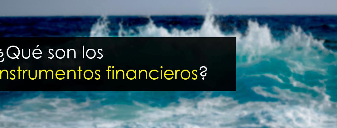 ¿Qué son los instrumentos financieros? Tipos y características