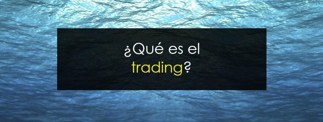 ¿Qué es el trading y cómo funciona?