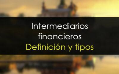 Intermediarios financieros: Definición y tipos