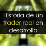 Historia de un trader real en desarrollo