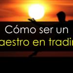 Cómo ser un maestro en trading