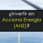 ¿Comprar acciones de Acciona Energía (ANE)?