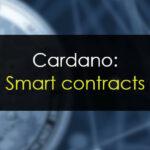 Qué son los smart contracts de Cardano
