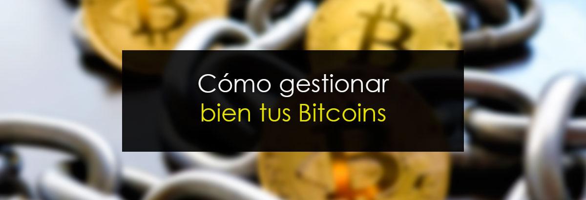 Cómo gestionar bien tus Bitcoins